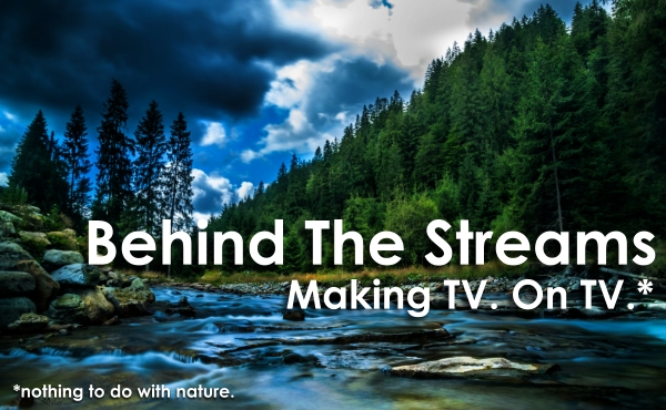 Behind The Streams