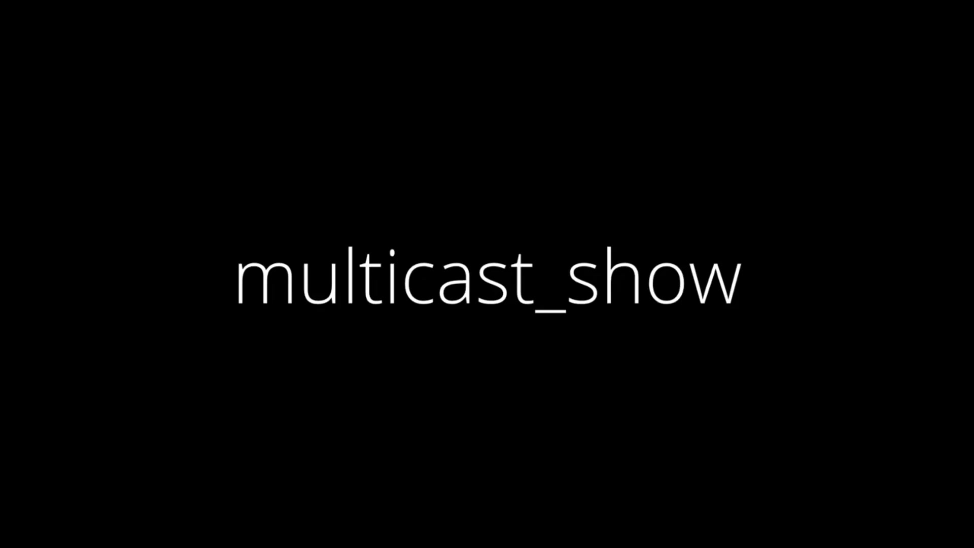 The Multicast Show